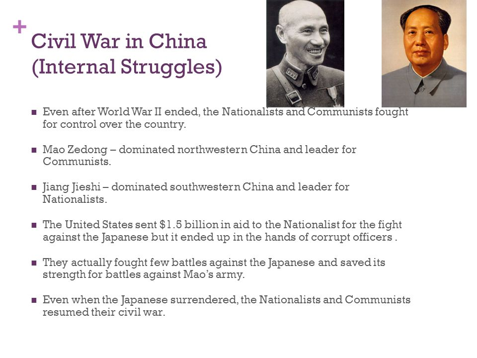+ Civil War in China (Internal Struggles) Even after World War II ended, the Nationalists and Communists fought for control over the country. Mao Zedo