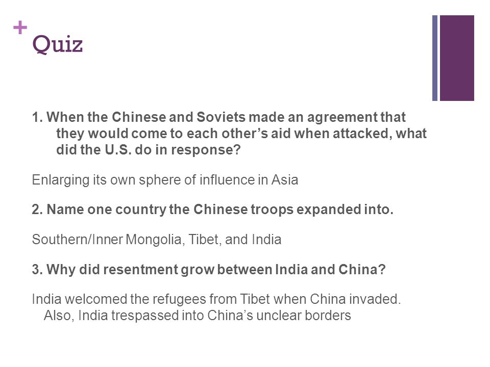 + Quiz 1. When the Chinese and Soviets made an agreement that they would come to each other's aid when attacked, what did the U.S. do in response? Enl