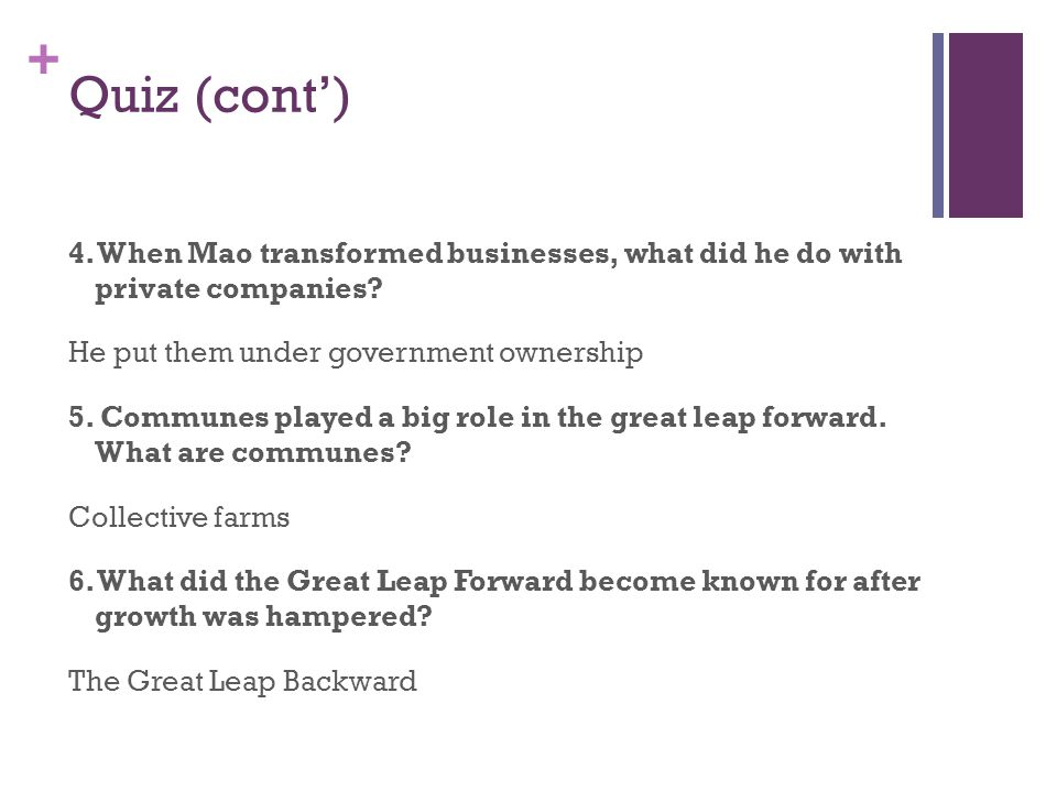 + Quiz (cont') 4.When Mao transformed businesses, what did he do with private companies.