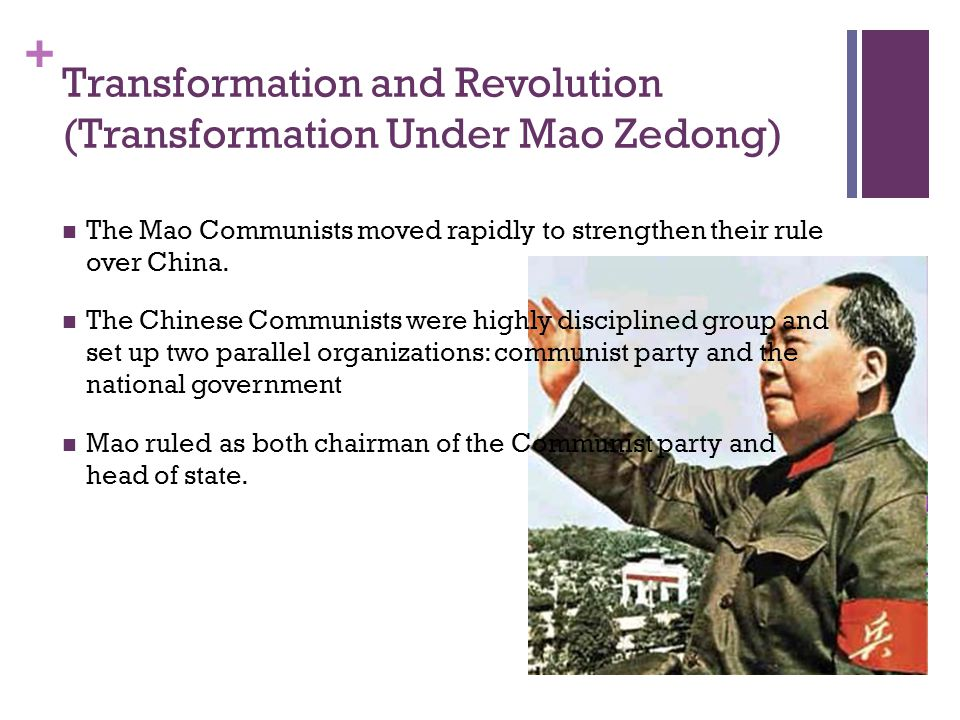 + Transformation and Revolution (Transformation Under Mao Zedong) The Mao Communists moved rapidly to strengthen their rule over China.