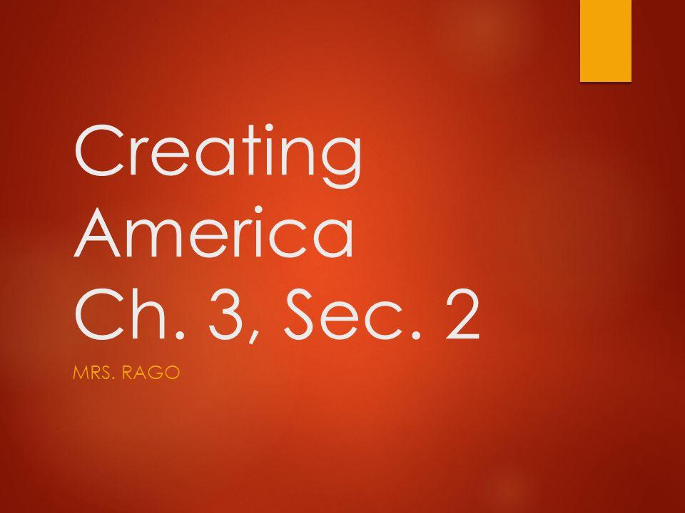 Creating America Ch. 3, Sec. 2 MRS. RAGO
