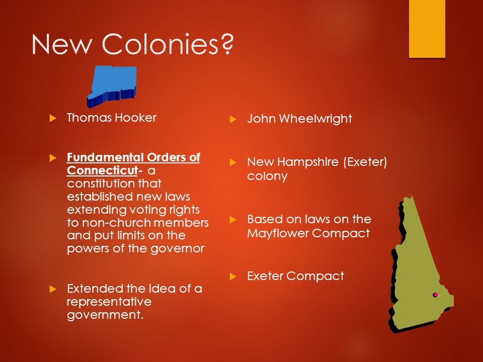 New Colonies?  Thomas Hooker  Fundamental Orders of Connecticut- a constitution that established new laws extending voting rights to non-church memb