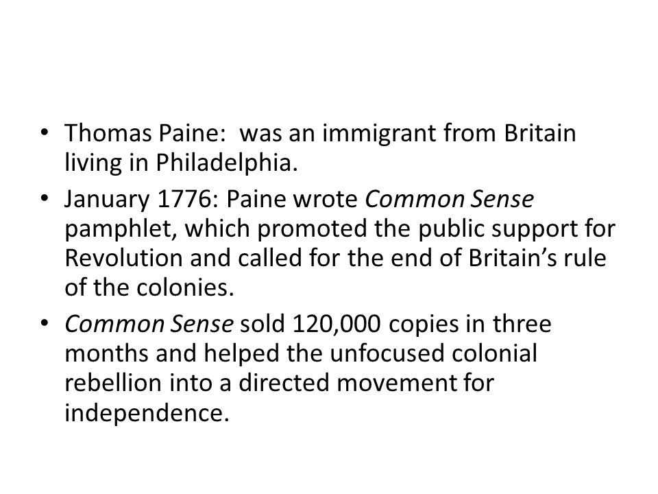 Thomas Paine: was an immigrant from Britain living in Philadelphia.