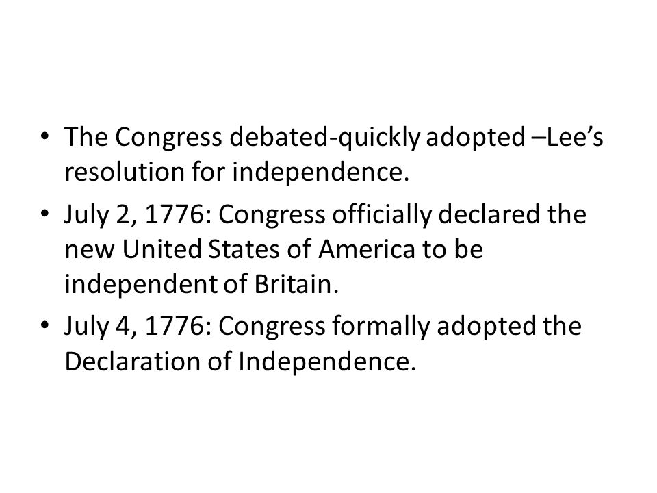 The Congress debated-quickly adopted –Lee's resolution for independence.