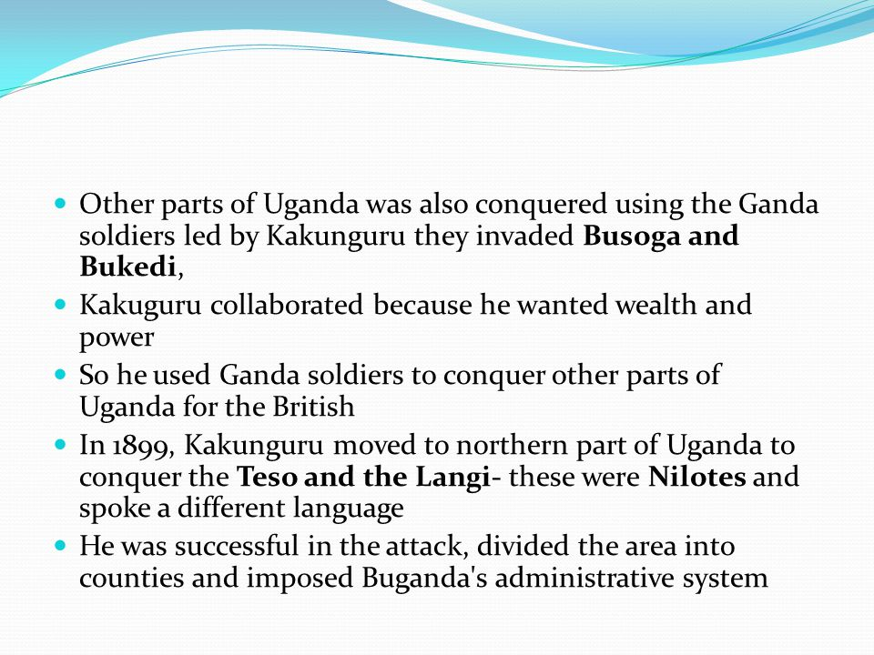 Kakunguru later handed the area to the British and many Ganda's were sent there by the British as Chiefs He later defeated the Gishu, divided the area into counties under Ganda chiefs In 1903 he gave them to the British 1906, Kakunguru was put in control of Busoga and the president of the Lukiko ( his reward?) 1912 he was pushed over and the British took over, He became upset the British had ditched him 1914, he joined the Bamalaki to rebel against the British