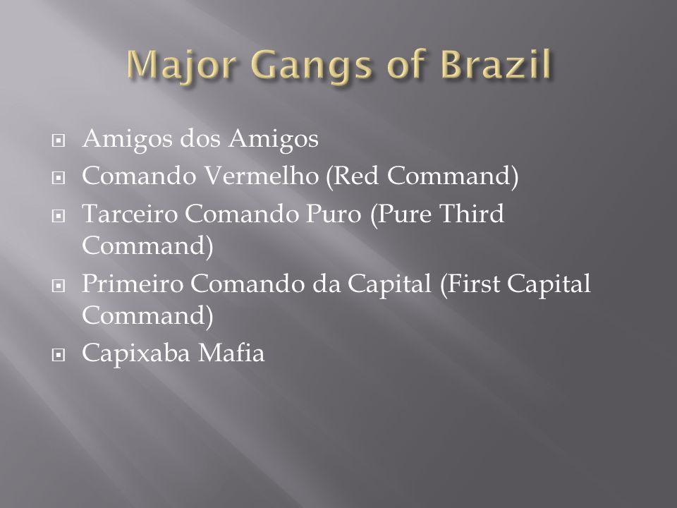  Amigos dos Amigos  Comando Vermelho (Red Command)  Tarceiro Comando Puro (Pure Third Command)  Primeiro Comando da Capital (First Capital Command)  Capixaba Mafia