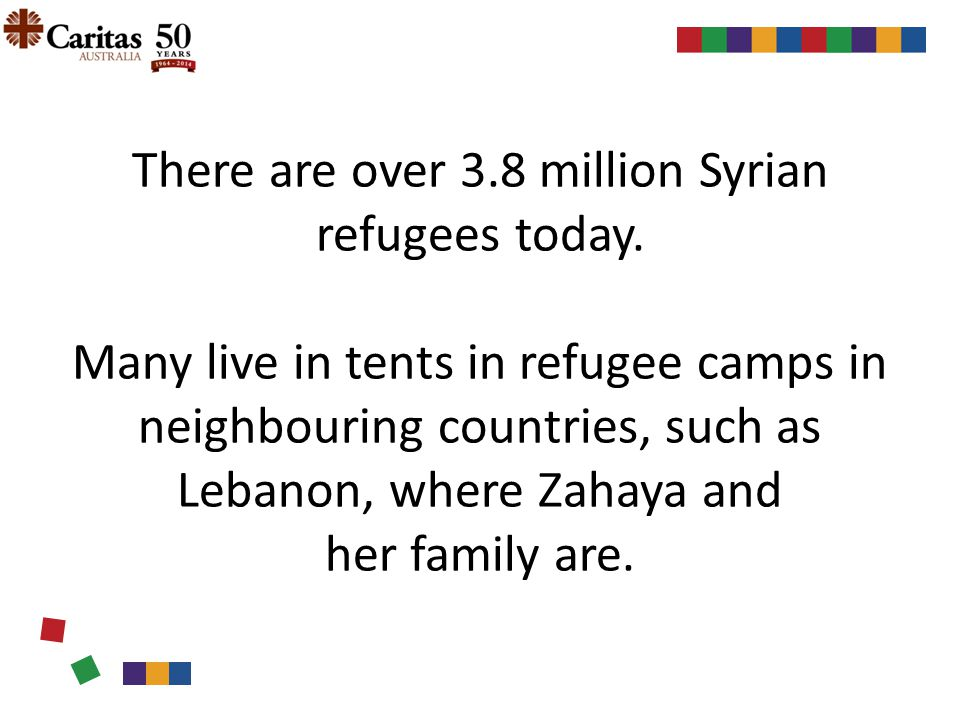There are over 3.8 million Syrian refugees today. Many live in tents in refugee camps in neighbouring countries, such as Lebanon, where Zahaya and her