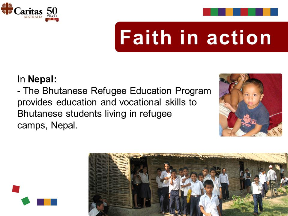 Faith in action In Nepal: - The Bhutanese Refugee Education Program provides education and vocational skills to Bhutanese students living in refugee c
