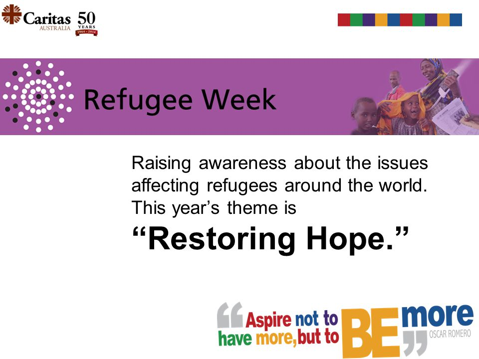 """Raising awareness about the issues affecting refugees around the world. This year's theme is """"Restoring Hope."""""""