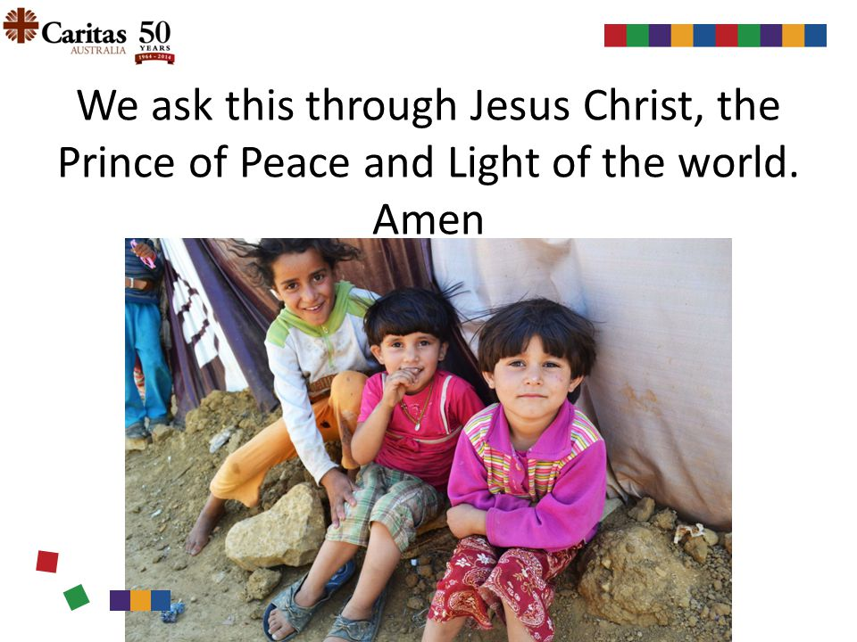 We ask this through Jesus Christ, the Prince of Peace and Light of the world. Amen