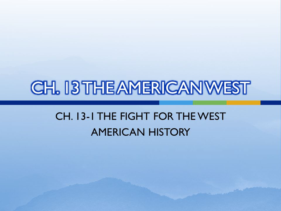 CH THE FIGHT FOR THE WEST AMERICAN HISTORY