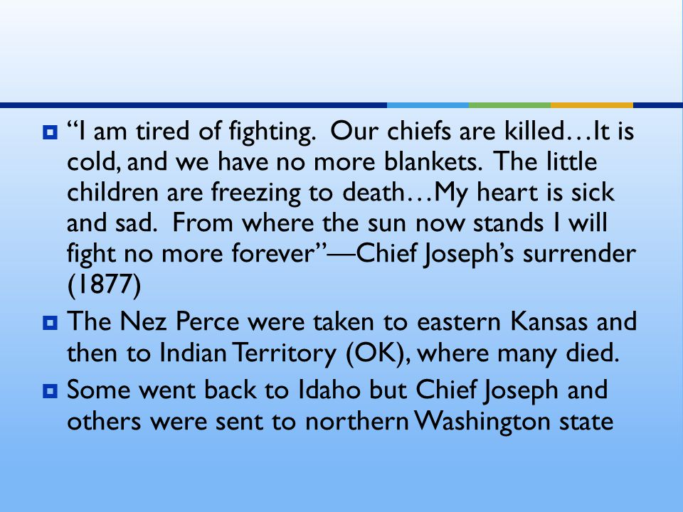  I am tired of fighting. Our chiefs are killed…It is cold, and we have no more blankets.