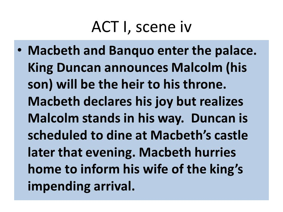 ACT I, scene iv Macbeth and Banquo enter the palace.
