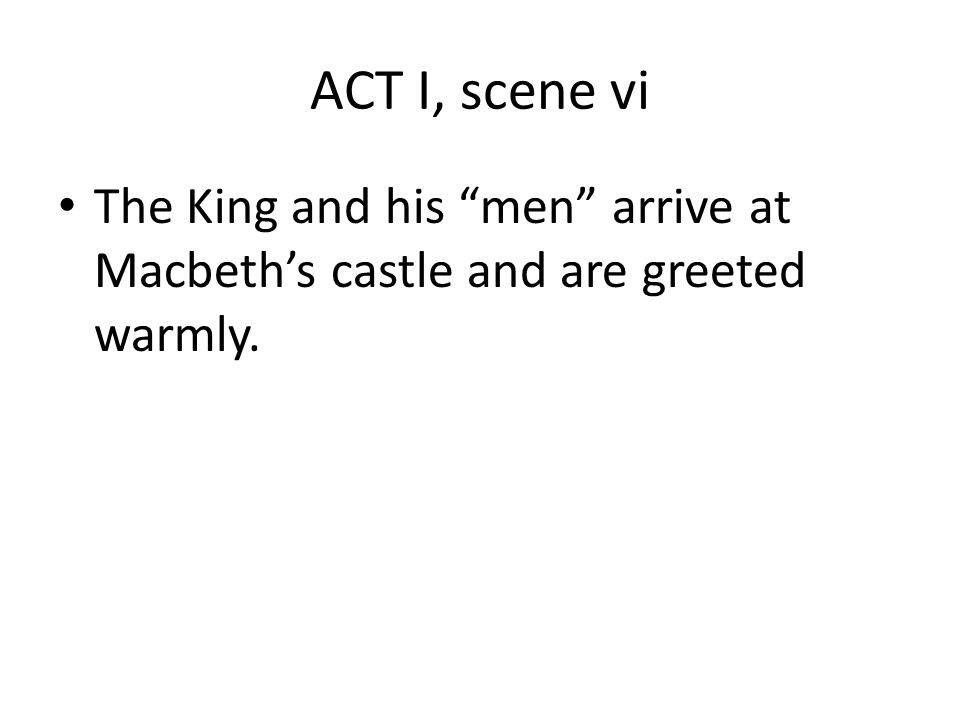 ACT I, scene vi The King and his men arrive at Macbeth's castle and are greeted warmly.