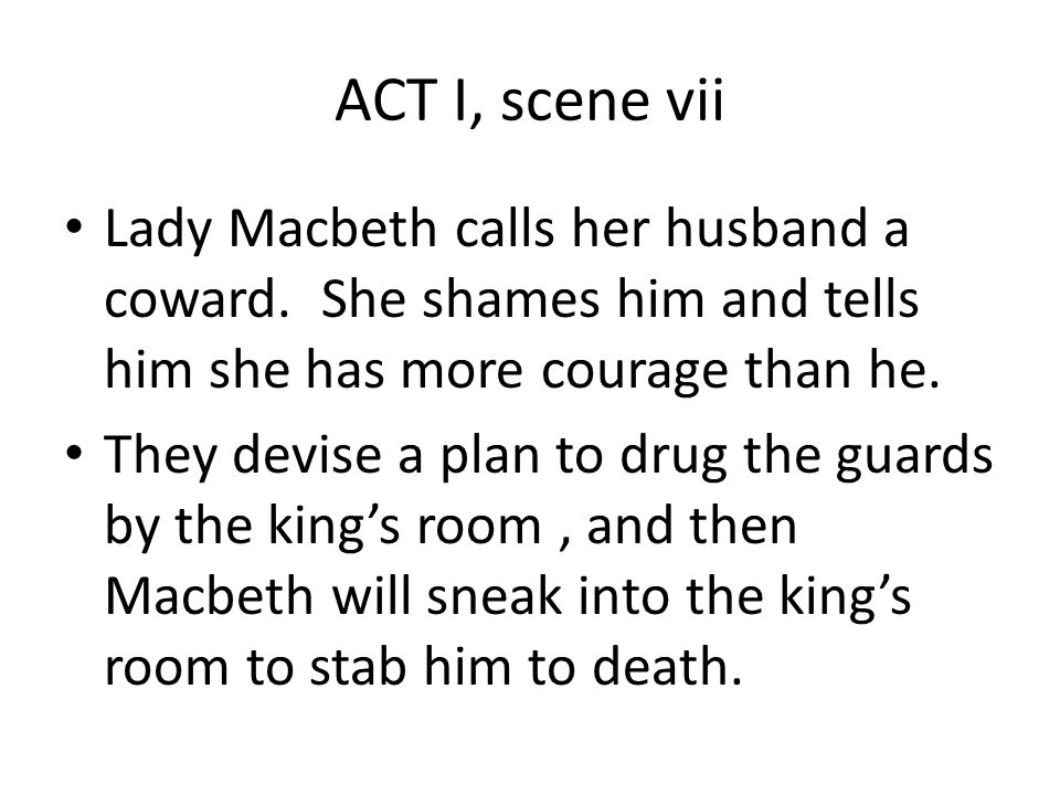 ACT I, scene vii Lady Macbeth calls her husband a coward.