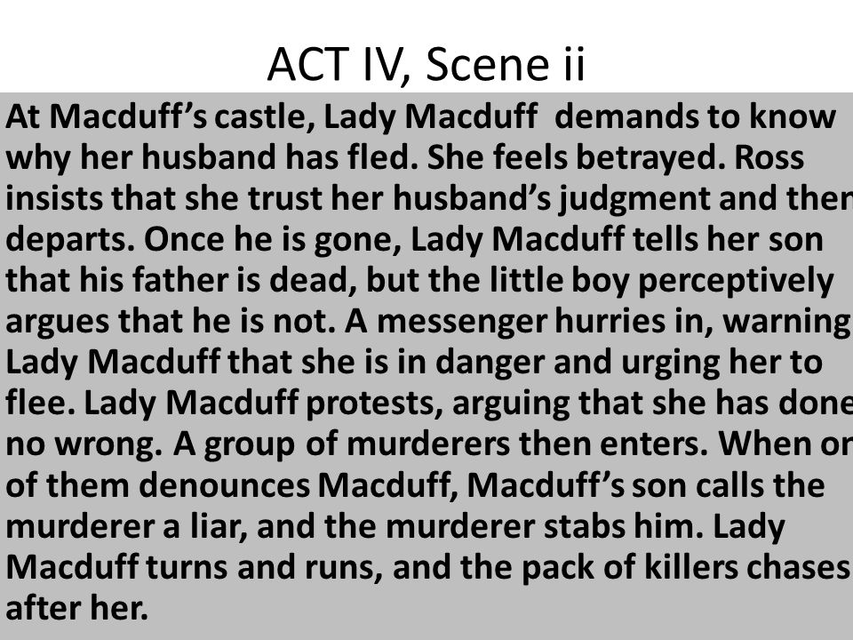 ACT IV, Scene ii At Macduff's castle, Lady Macduff demands to know why her husband has fled.
