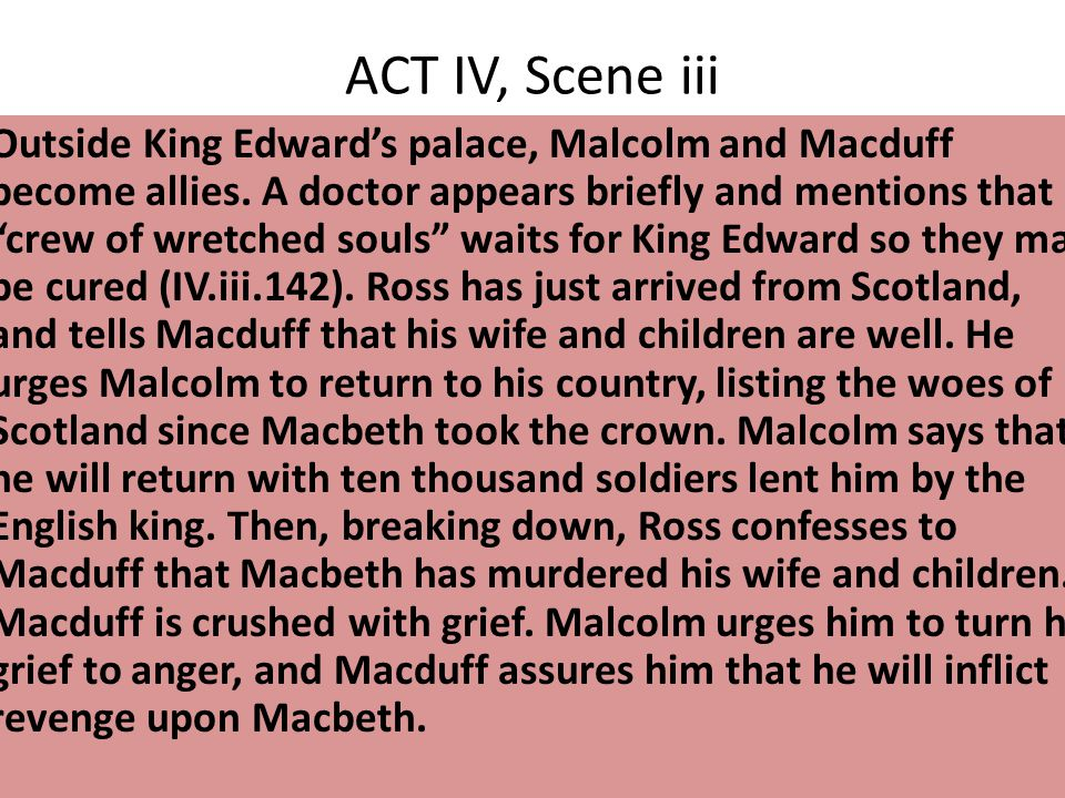 ACT IV, Scene iii Outside King Edward's palace, Malcolm and Macduff become allies.