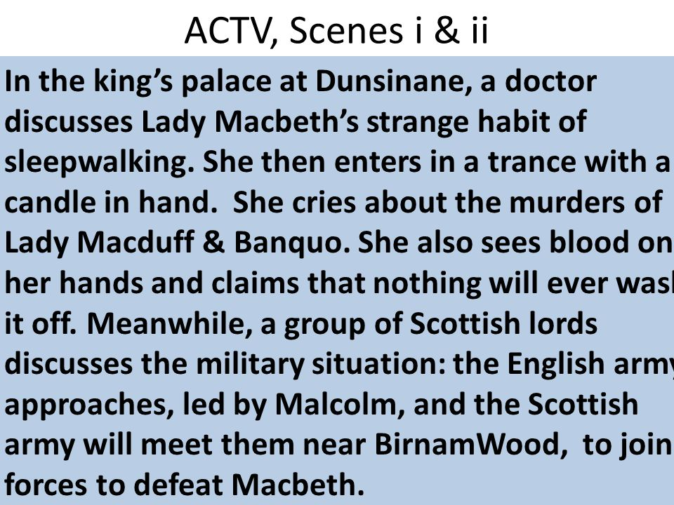 In the king's palace at Dunsinane, a doctor discusses Lady Macbeth's strange habit of sleepwalking.