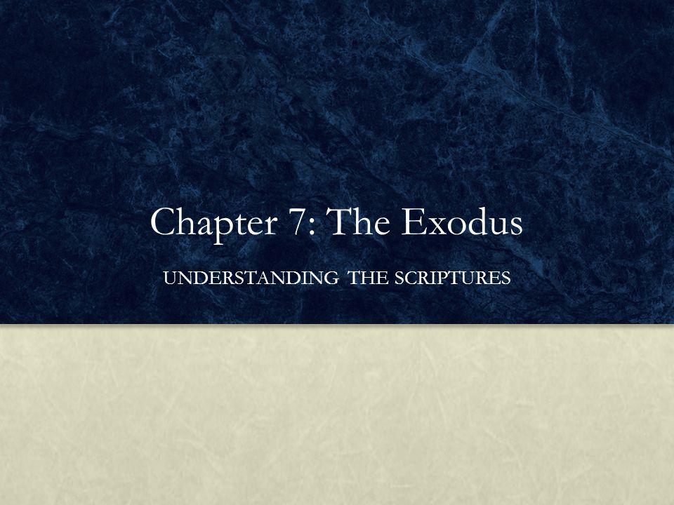 Chapter 7: The Exodus UNDERSTANDING THE SCRIPTURES