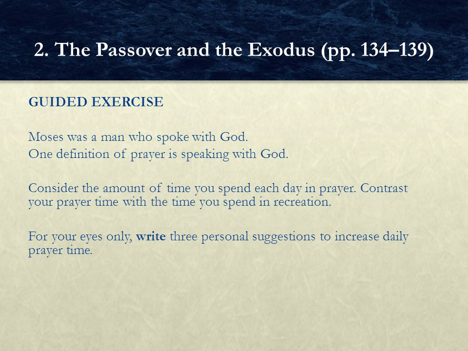 GUIDED EXERCISE Moses was a man who spoke with God. One definition of prayer is speaking with God. Consider the amount of time you spend each day in p