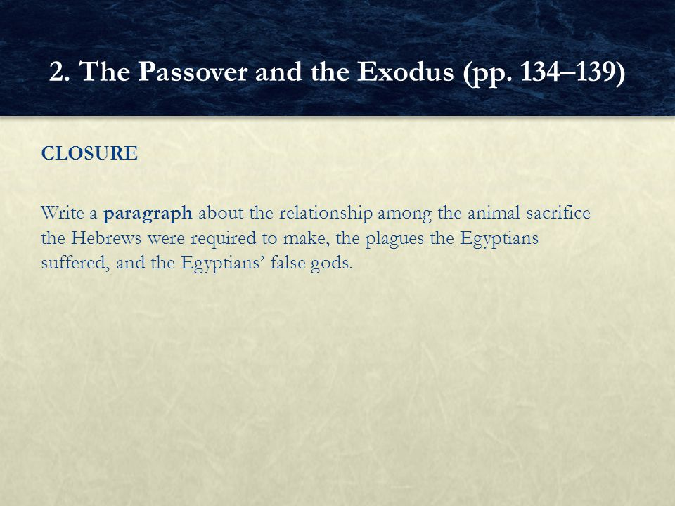 CLOSURE Write a paragraph about the relationship among the animal sacrifice the Hebrews were required to make, the plagues the Egyptians suffered, and