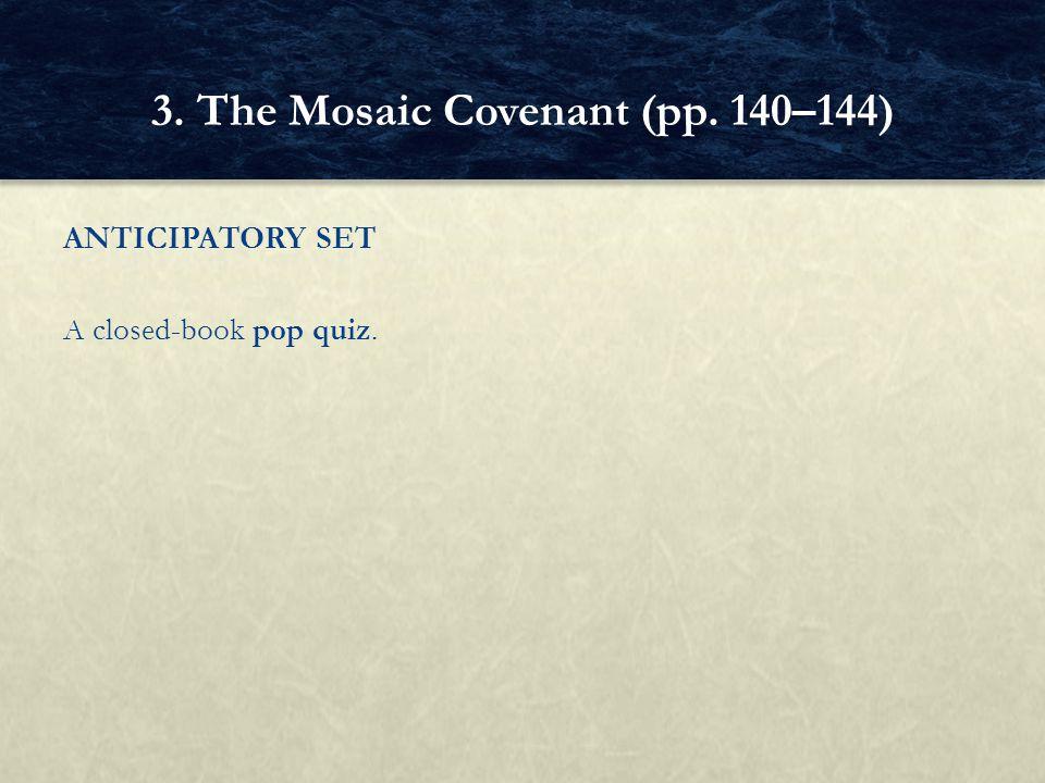 ANTICIPATORY SET A closed ‑ book pop quiz. 3. The Mosaic Covenant (pp. 140–144)
