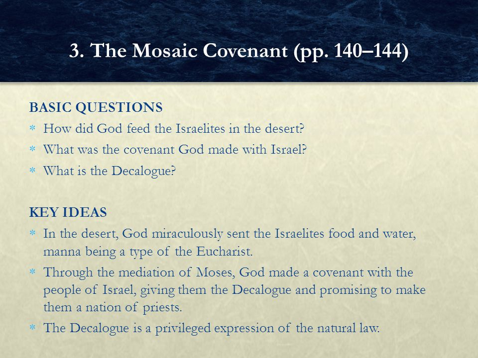 BASIC QUESTIONS  How did God feed the Israelites in the desert?  What was the covenant God made with Israel?  What is the Decalogue? KEY IDEAS  In