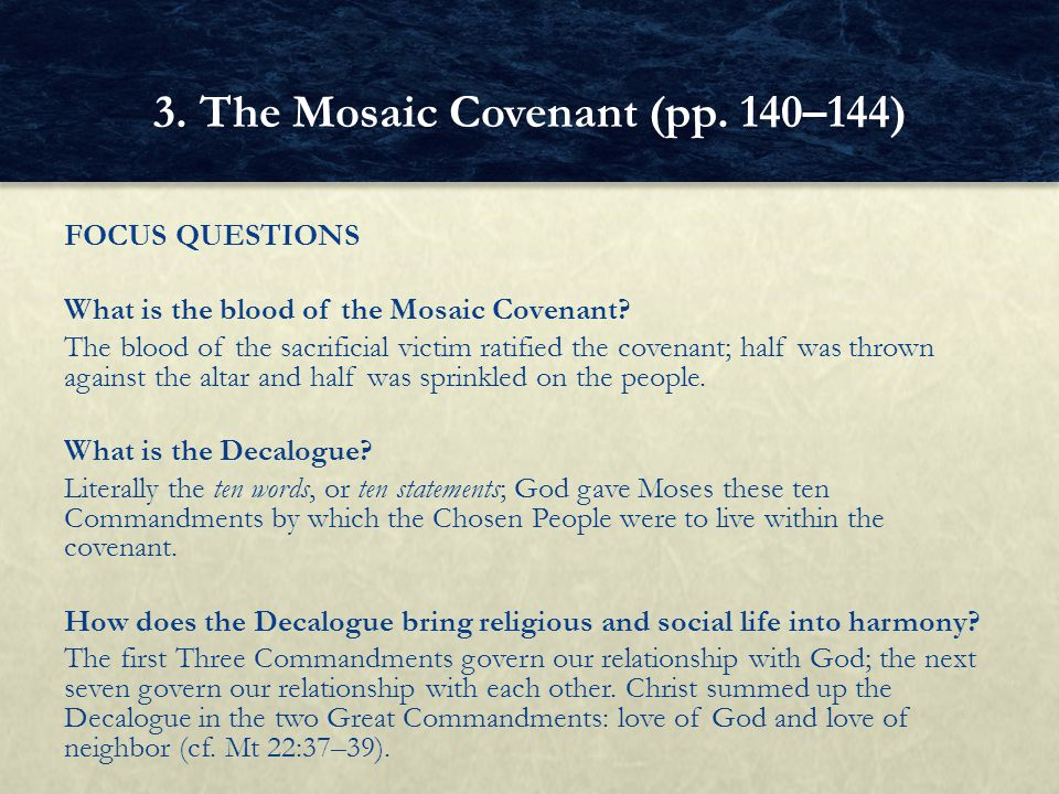 FOCUS QUESTIONS What is the blood of the Mosaic Covenant? The blood of the sacrificial victim ratified the covenant; half was thrown against the altar