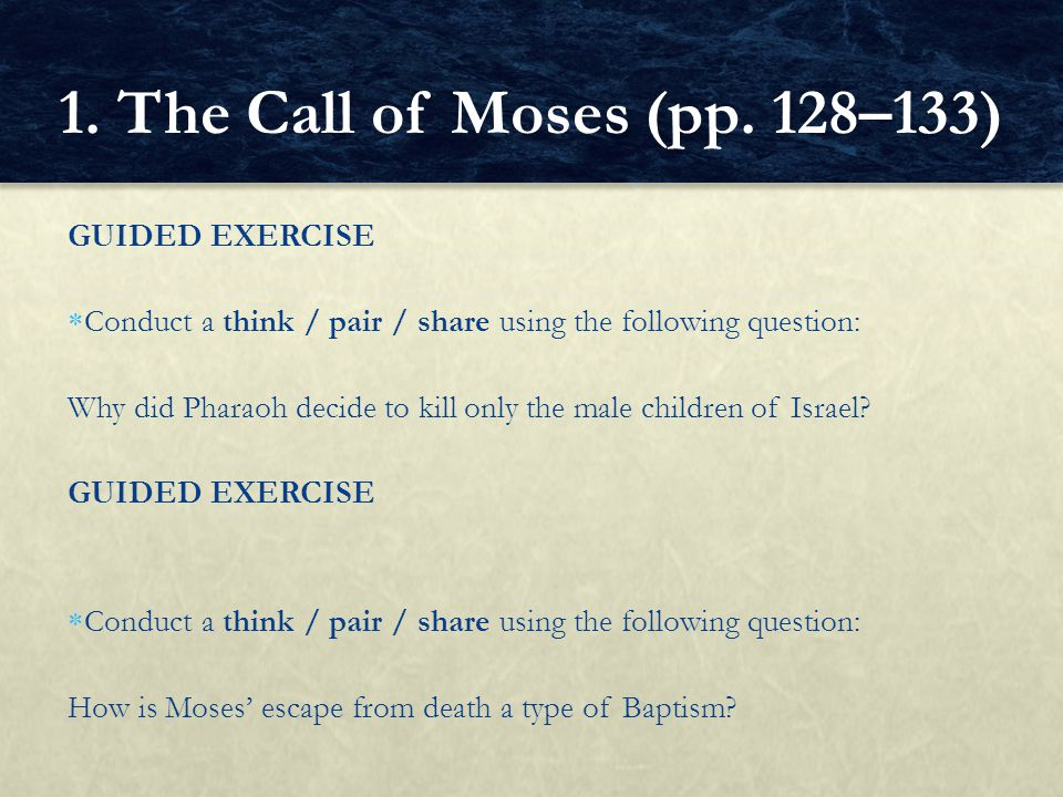 GUIDED EXERCISE  Conduct a think / pair / share using the following question: Why did Pharaoh decide to kill only the male children of Israel? GUIDED