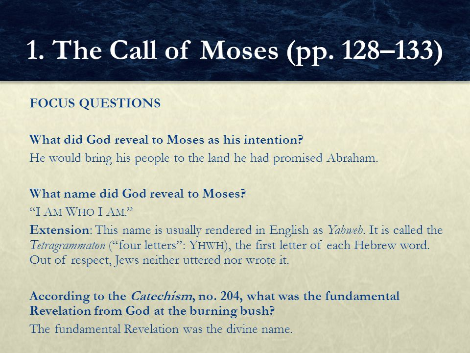 FOCUS QUESTIONS What did God reveal to Moses as his intention? He would bring his people to the land he had promised Abraham. What name did God reveal