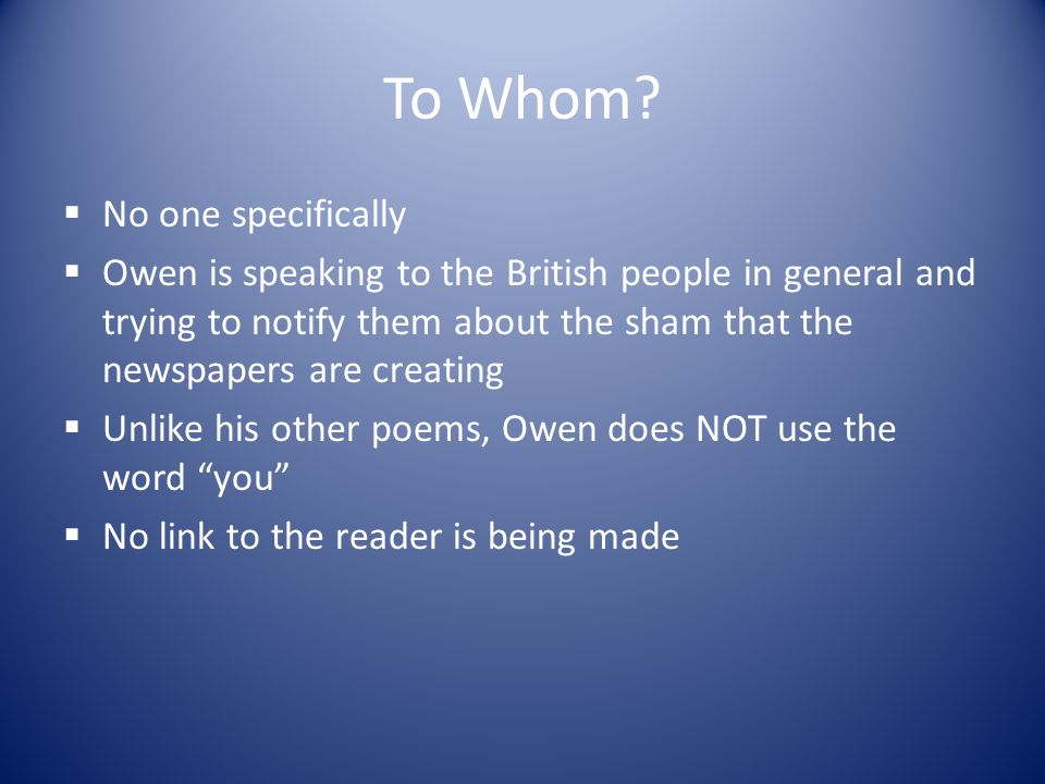 To Whom?  No one specifically  Owen is speaking to the British people in general and trying to notify them about the sham that the newspapers are cr