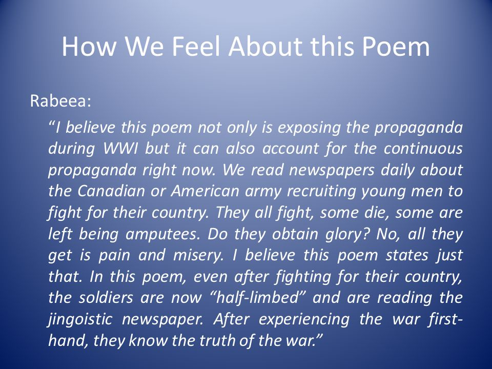 """How We Feel About this Poem Rabeea: """"I believe this poem not only is exposing the propaganda during WWI but it can also account for the continuous pro"""