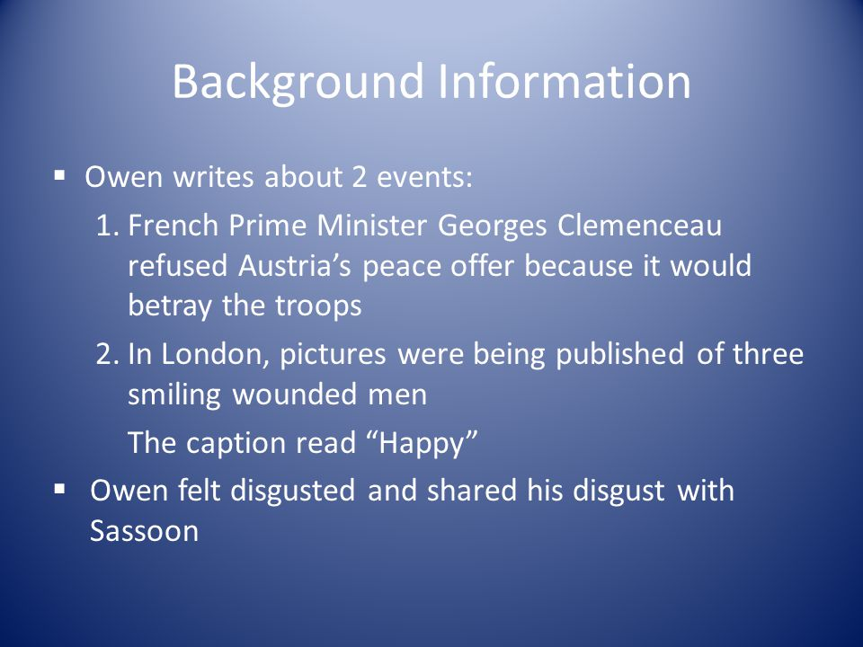 Background Information  Owen writes about 2 events: 1.French Prime Minister Georges Clemenceau refused Austria's peace offer because it would betray