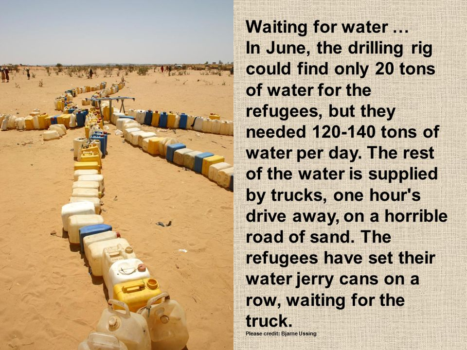 Waiting for water … In June, the drilling rig could find only 20 tons of water for the refugees, but they needed 120-140 tons of water per day. The re