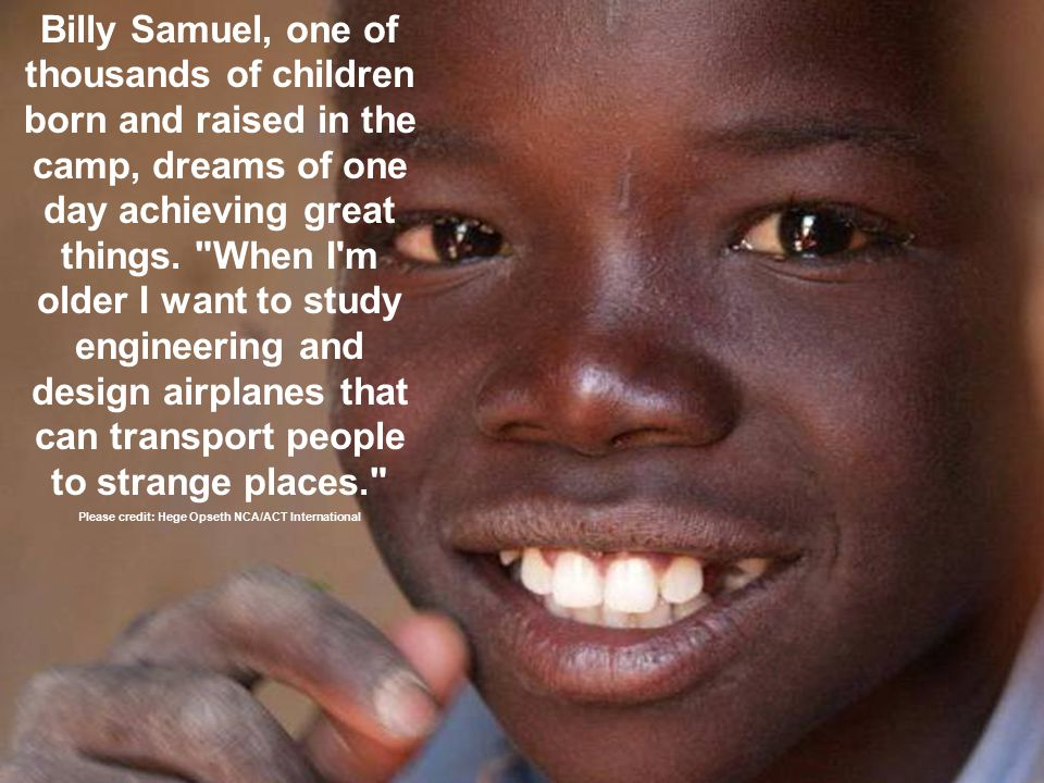 Billy Samuel, one of thousands of children born and raised in the camp, dreams of one day achieving great things.