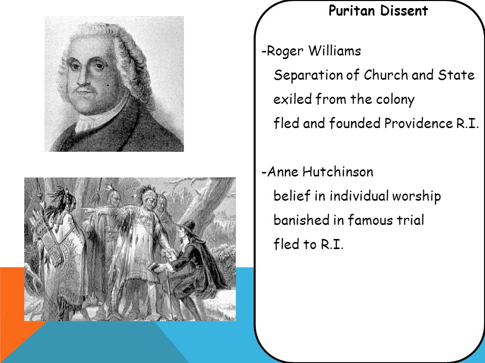 Puritan Dissent -Roger Williams Separation of Church and State exiled from the colony fled and founded Providence R.I.