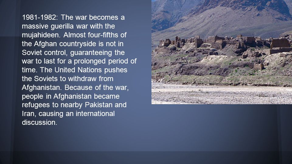 1981-1982: The war becomes a massive guerilla war with the mujahideen.