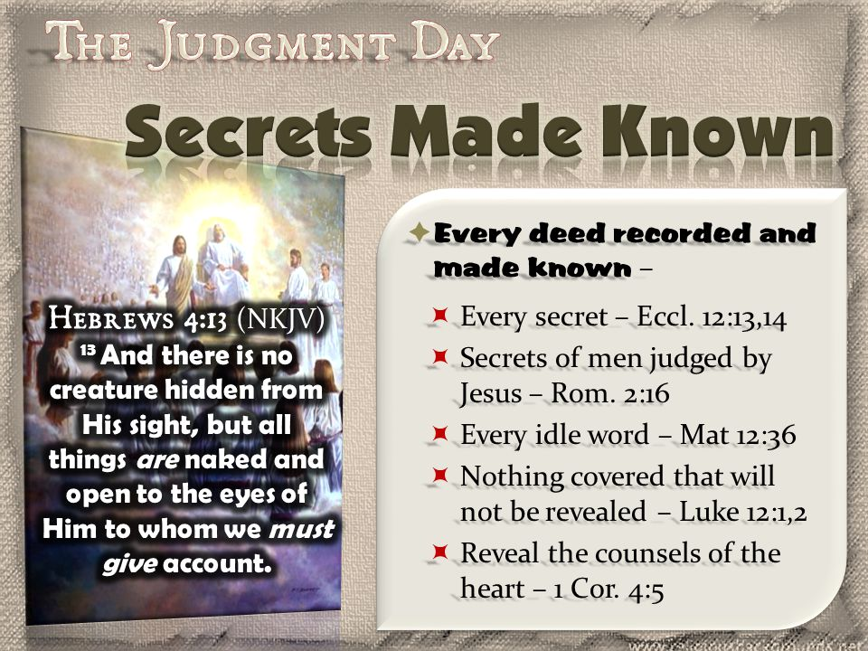 Every deed recorded and made known –  Every secret – Eccl.