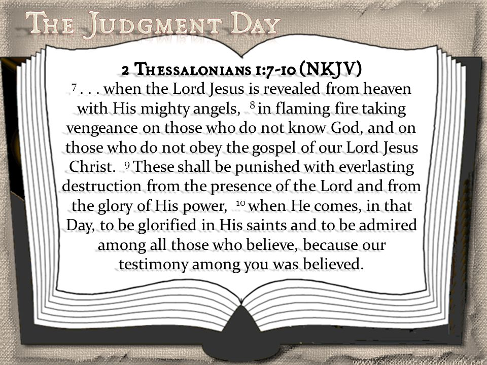 2 Thessalonians 1:7-10 (NKJV) 7... when the Lord Jesus is revealed from heaven with His mighty angels, 8 in flaming fire taking vengeance on those who