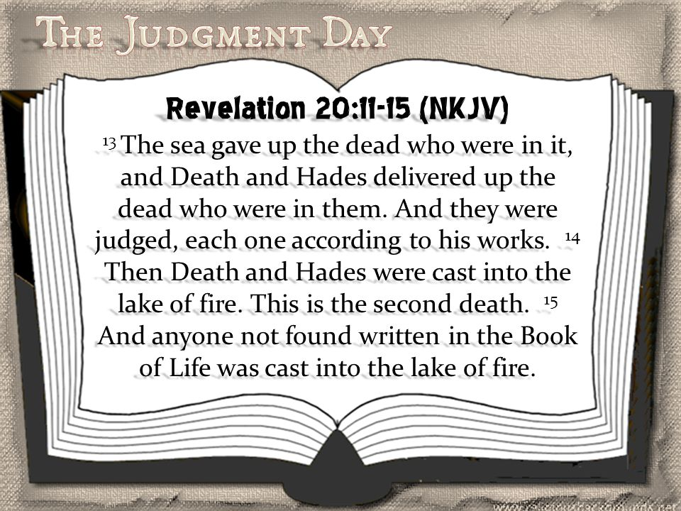 Revelation 20:11-15 (NKJV) 13 The sea gave up the dead who were in it, and Death and Hades delivered up the dead who were in them.