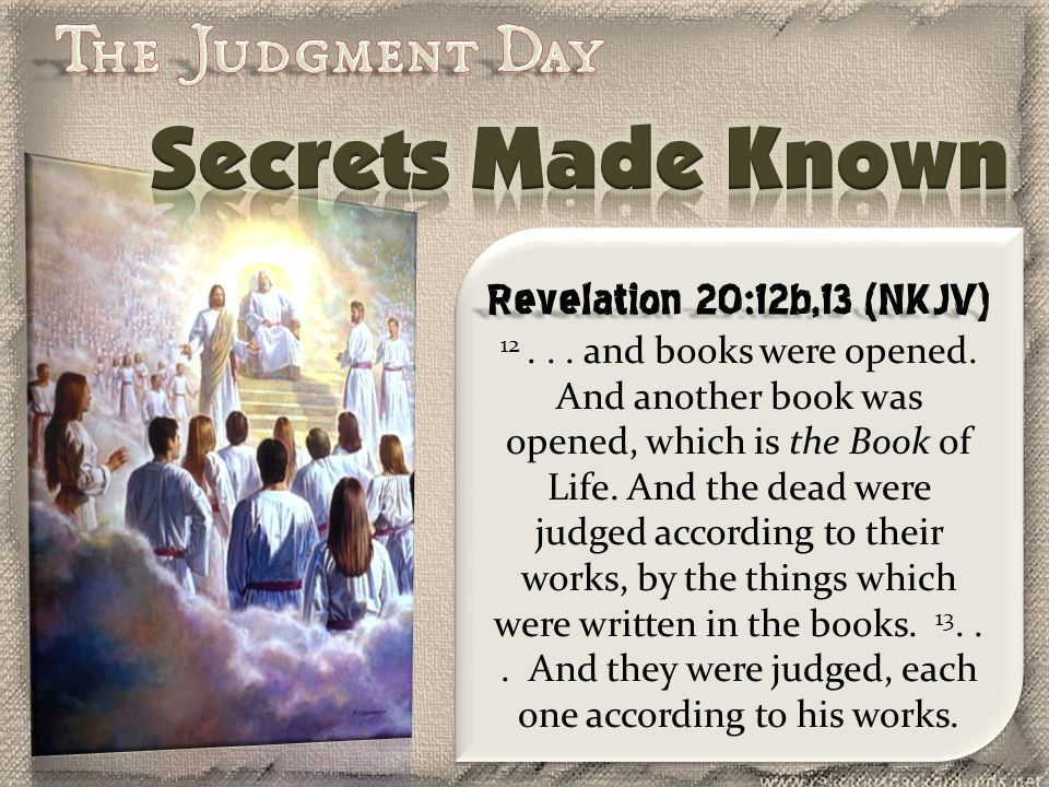 Revelation 20:12b,13 (NKJV) Revelation 20:12b,13 (NKJV) 12... and books were opened. And another book was opened, which is the Book of Life. And the d