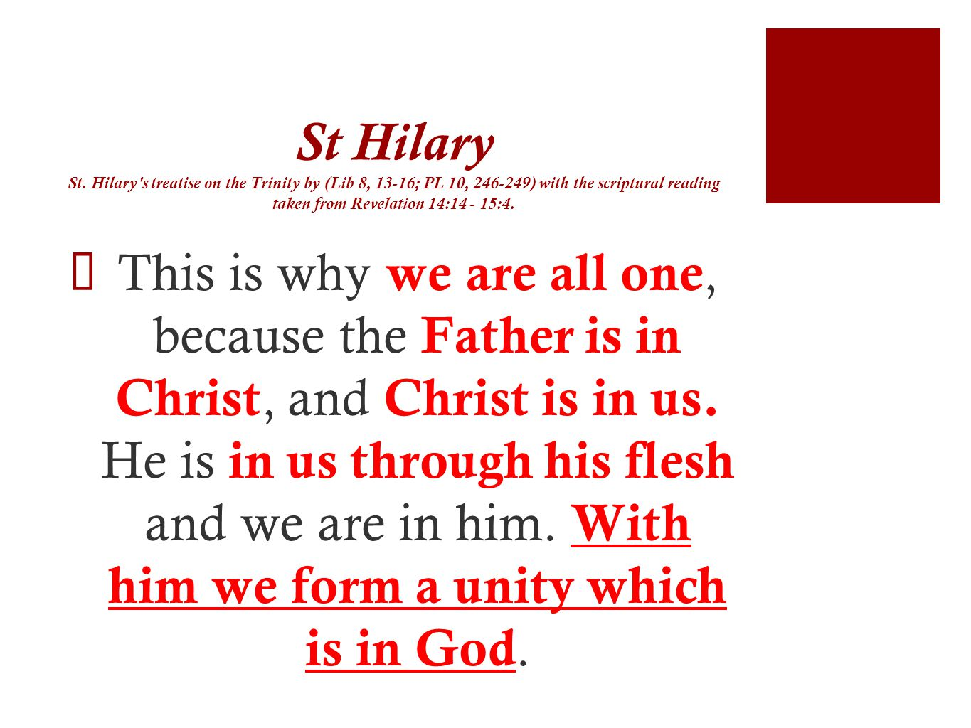 St Hilary St. Hilary's treatise on the Trinity by (Lib 8, 13-16; PL 10, 246-249) with the scriptural reading taken from Revelation 14:14 - 15:4. This