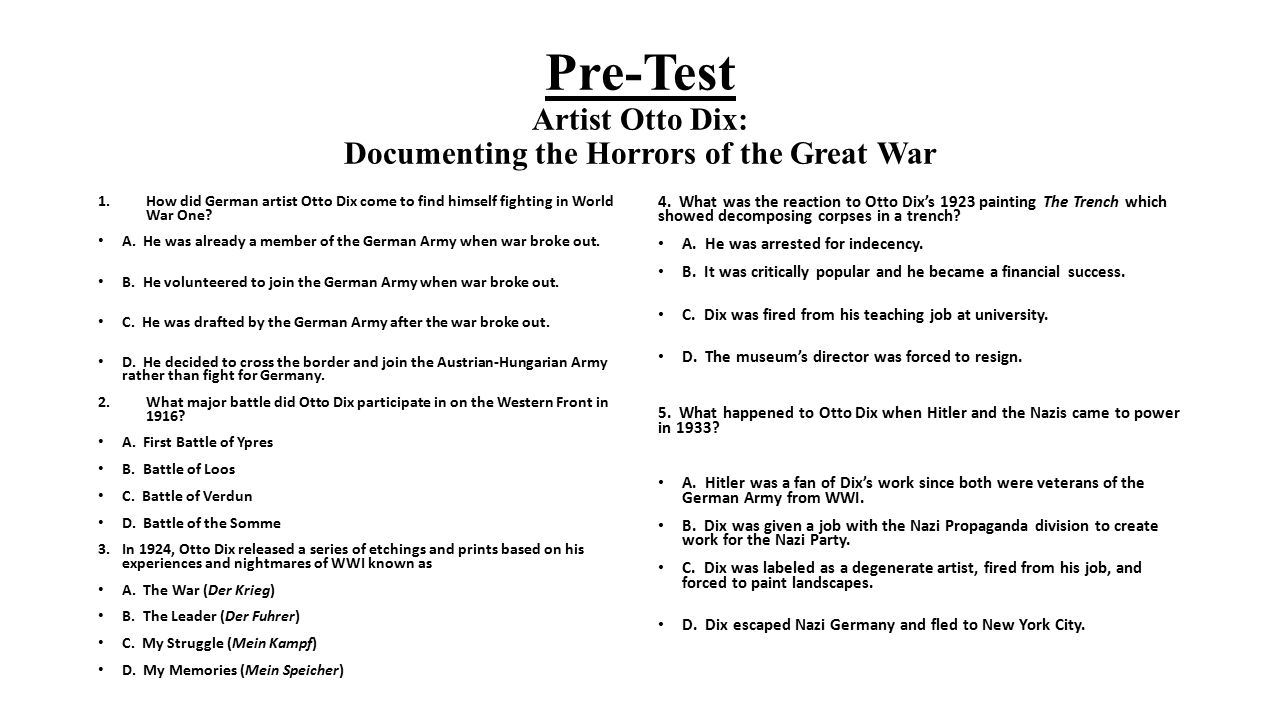 Pre-Test Artist Otto Dix: Documenting the Horrors of the Great War 1.How did German artist Otto Dix come to find himself fighting in World War One? A.