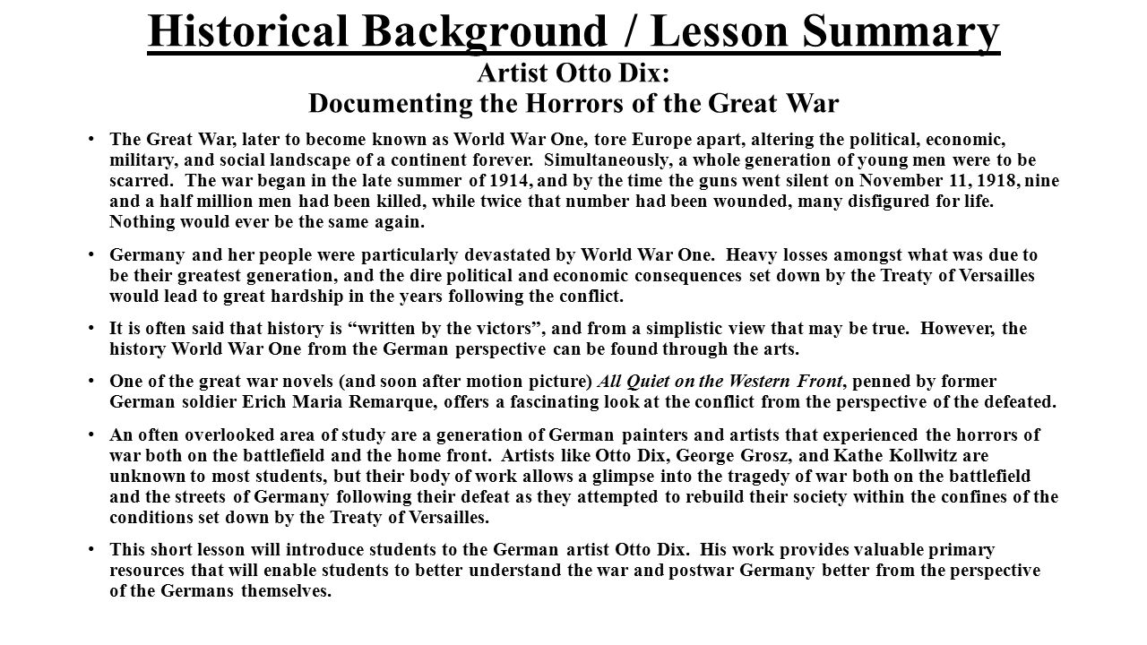Historical Background / Lesson Summary Artist Otto Dix: Documenting the Horrors of the Great War The Great War, later to become known as World War One