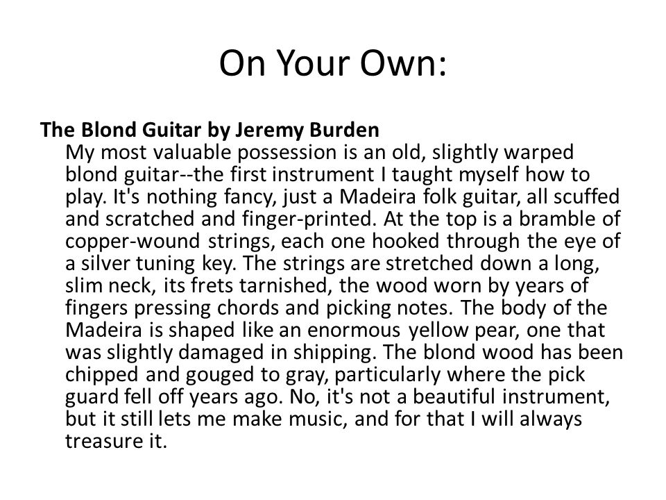 On Your Own: The Blond Guitar by Jeremy Burden My most valuable possession is an old, slightly warped blond guitar--the first instrument I taught myself how to play.