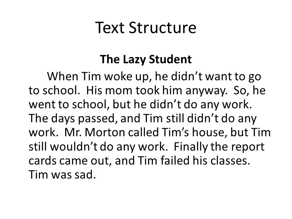 Text Structure The Lazy Student When Tim woke up, he didn't want to go to school.