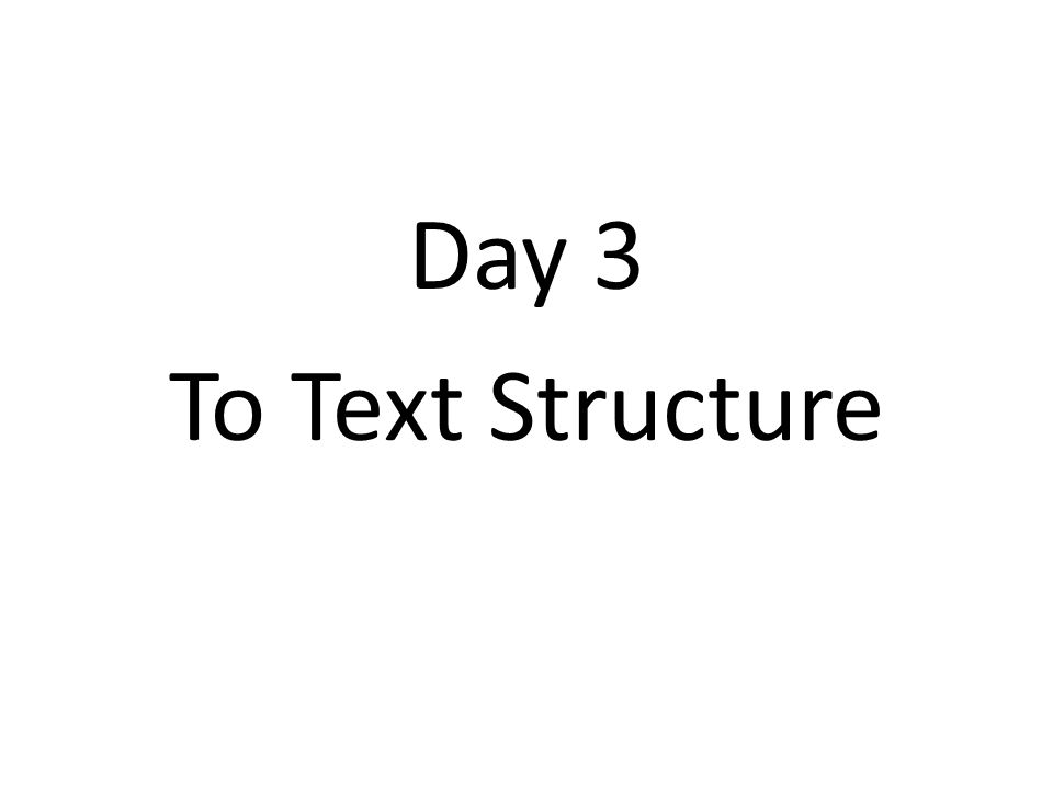 Day 3 To Text Structure