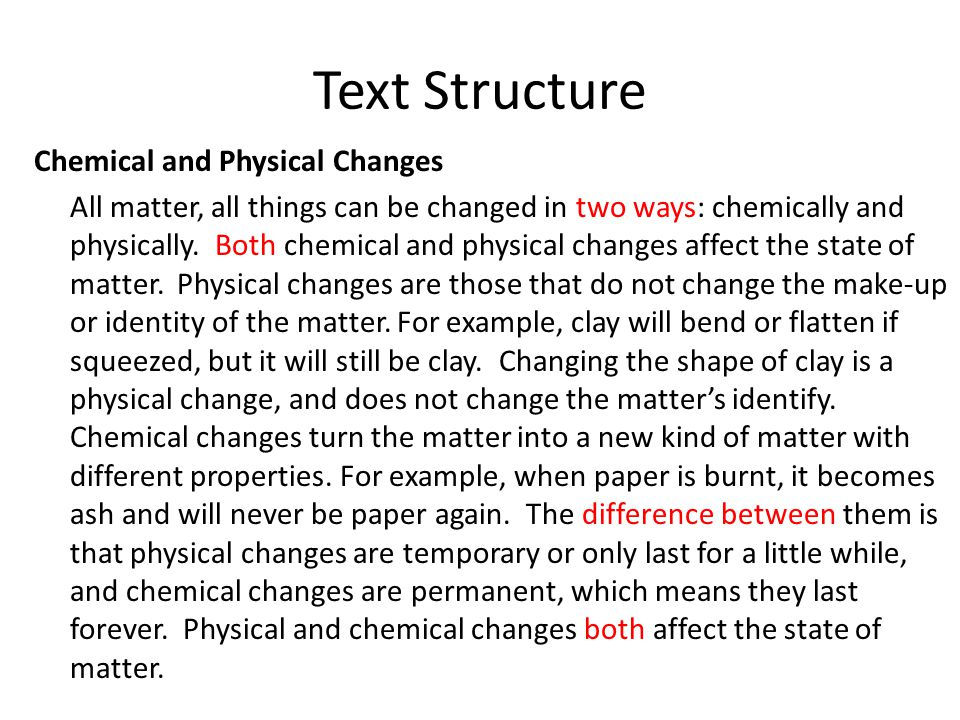 Text Structure Chemical and Physical Changes All matter, all things can be changed in two ways: chemically and physically.