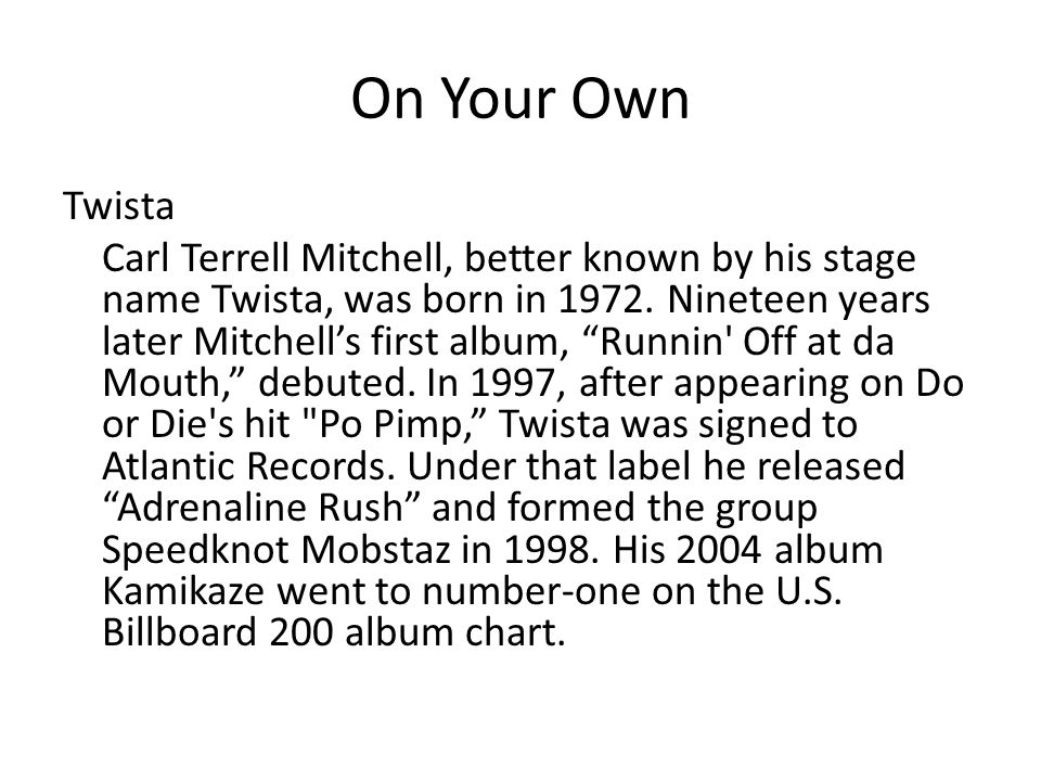 On Your Own Twista Carl Terrell Mitchell, better known by his stage name Twista, was born in 1972.