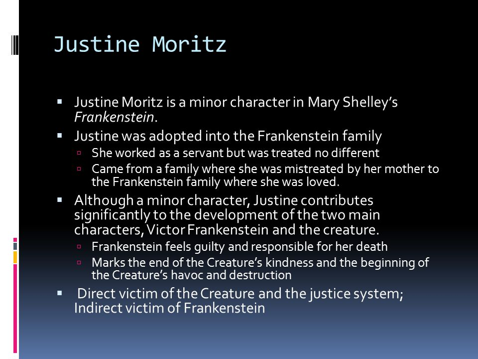 Justine Moritz  Justine Moritz is a minor character in Mary Shelley's Frankenstein.